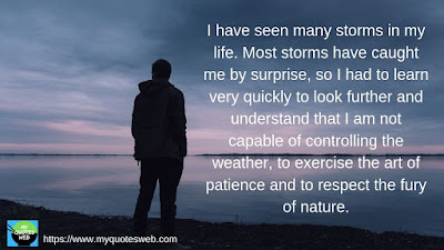 I have seen many storms in my life. | My Life Quotes