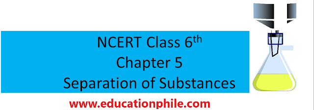 Separation of Substances, Class 6 Science Chapter 5, NCERT Solutions for Class 6 Science Chapter 5, Class 6 Science, NCERT Solutions Chapter 5, Separation of Substances,NCERT Solutions for Class 6 Science Chapter 5 Separation of Substances