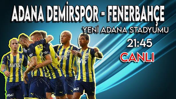 Adana Demirspor – Fenerbahçe maçını canlı izle