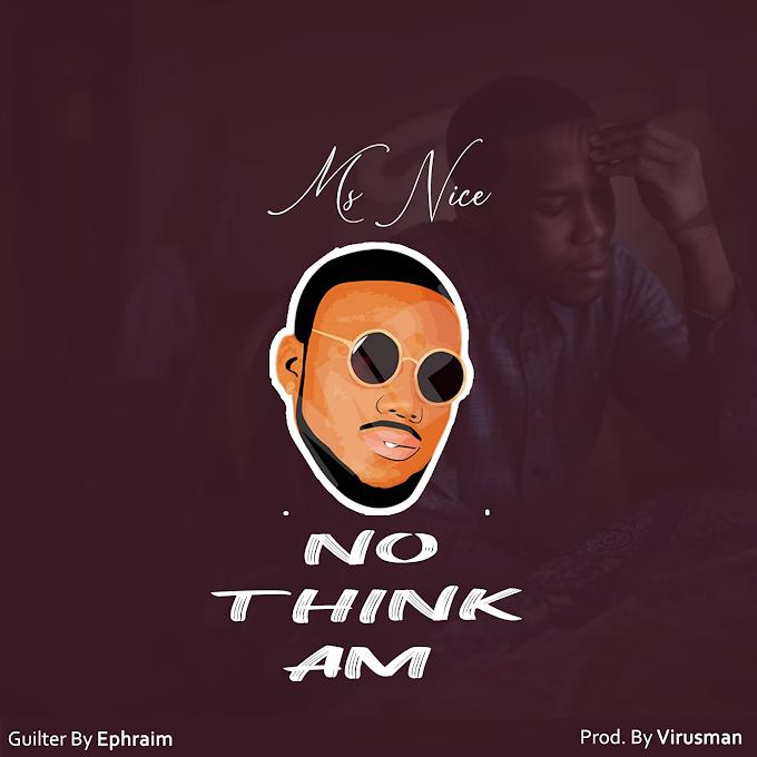 "Ms Nice – ""No Think Am"" [Music]"