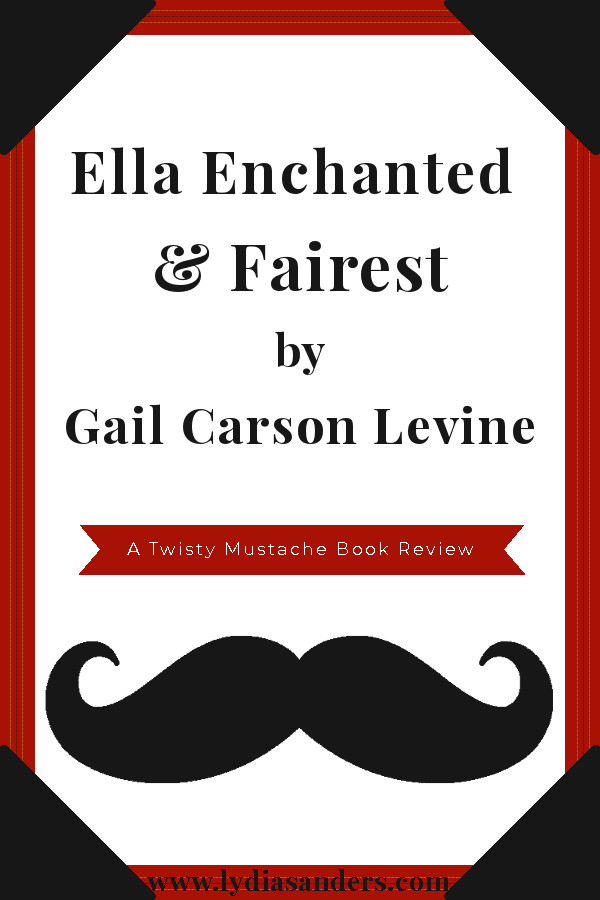 Ella Enchanted and Fairest by Gail Carson Levine Review | Lydia Sanders #TwistyMustacheReviews