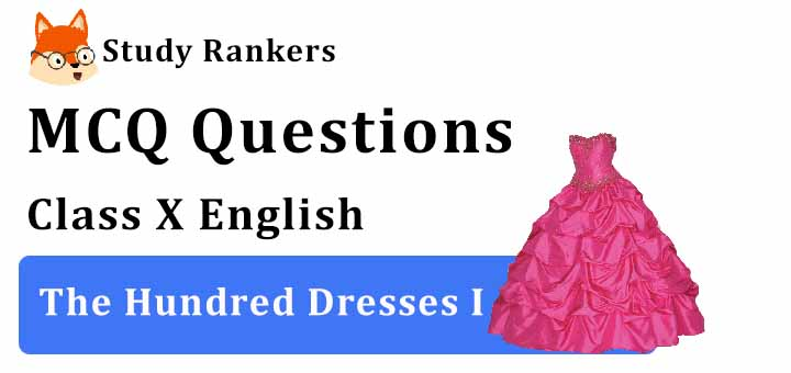 MCQ Questions for Class 10 English: Ch 5 The Hundred Dresses I