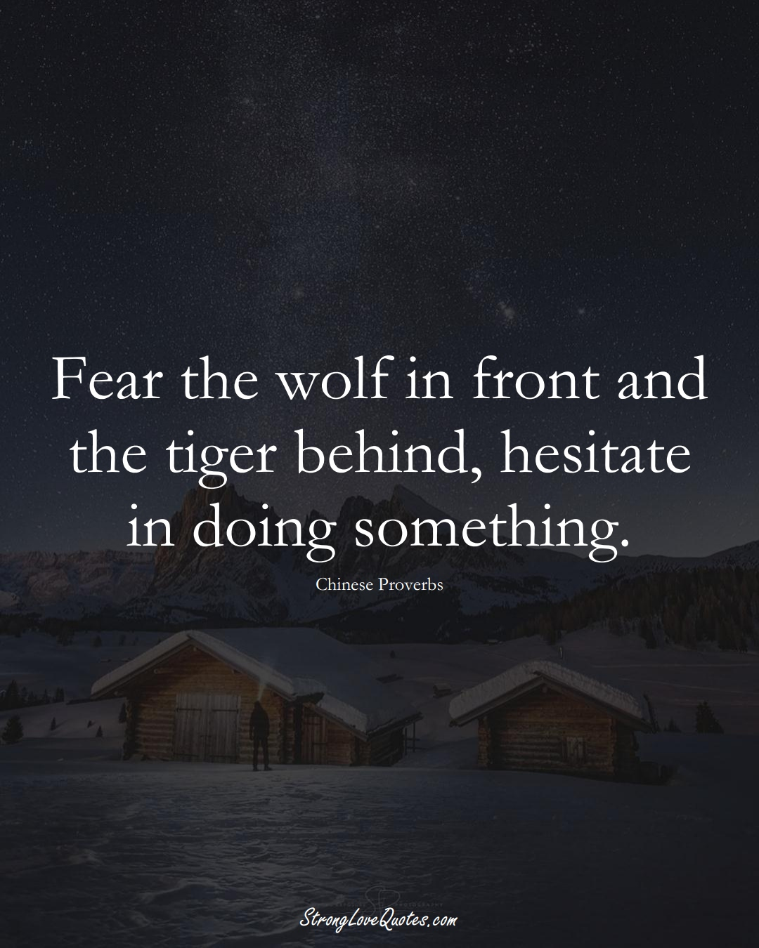 Fear the wolf in front and the tiger behind, hesitate in doing something. (Chinese Sayings);  #AsianSayings