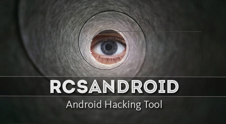RCSAndroid — Advanced Android Hacking Tool Leaked Online