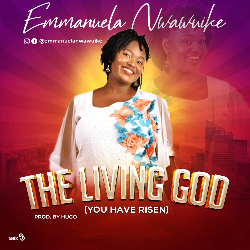 Emmanuela Nwawuike - The Living God Lyrics & Mp3