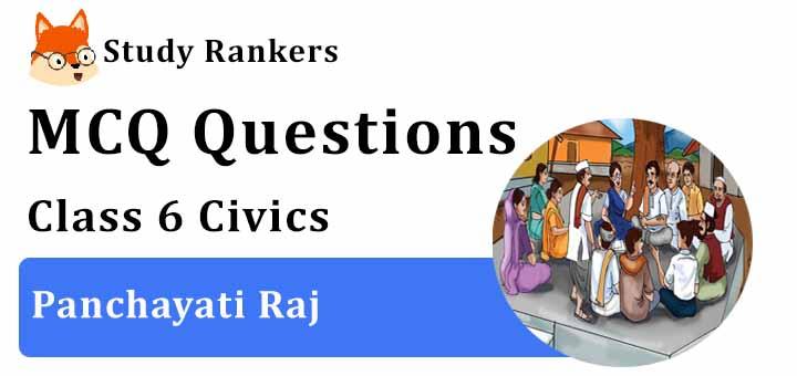 MCQ Questions for Class 6 Civics: Ch 5 Panchayati Raj
