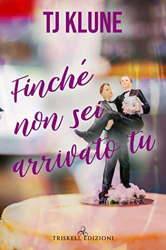 """Libri in uscita: """"Finché non sei arrivato tu"""" (Serie A prima vista #3) di TJ Klune"""