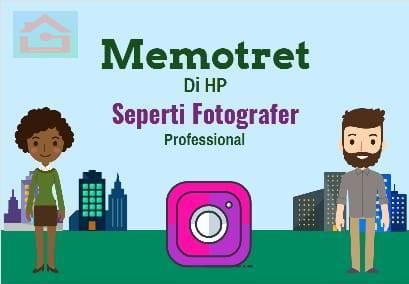 Cara Memotret dengan Kamera HP Seperti Fotografer Pro