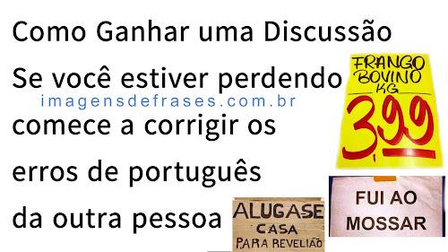 Discussão: se você estiver perdendo comece a corrigir o português da outra pessoa