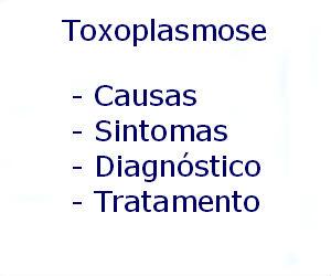 Toxoplasmose causas sintomas diagnóstico tratamento prevenção riscos complicações