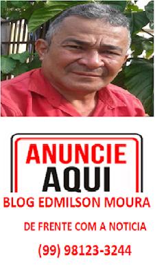 BLOG EDMILSON MOURA DE FRENTE COM A NOTICIA