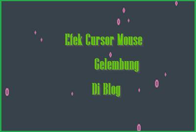 Cara Menambahkan Efek Cursor Mouse Gelembung di Blog