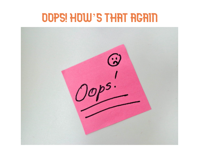 OOPS! HOW'S THAT AGAIN