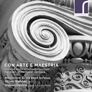 Con arte e maestria - Virtuoso violin ornamentation from the dawn of the Italian Baroque, Oliver Webber, Steven Devine, Monteverdi String Band In Focus; Resonus Classics