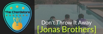 DONT THROW IT AWAY Guitar Chords by | Jonas Brothers (Happiness Begins)