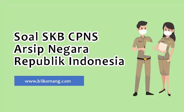 Soal SKB CPNS Arsip Negara RI 2021