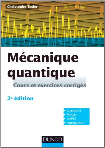 Livre : Mécanique quantique, Cours et exercices corrigés - Christophe Texier PDF