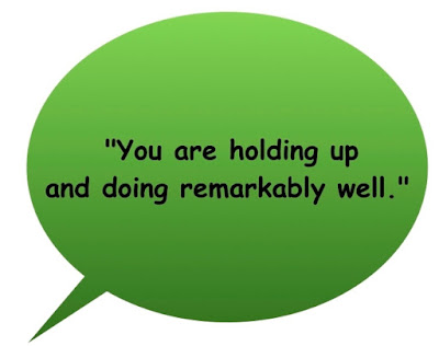 "An image of text that says '""You are holding up and doing remarkably well.""'"