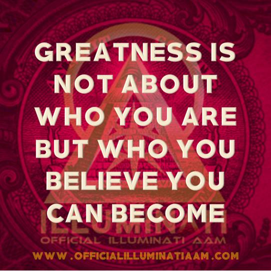 ILLUMINATI | PENSAMENTOS & REFLEXÕES - Grandeza não é quem você é, mas quem você acredita que pode se tornar