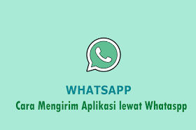 Cara Mengirim Aplikasi lewat Whataspp