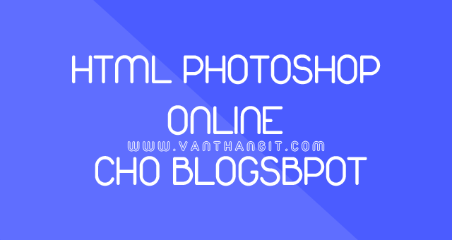 Code HTML Photoshop online cho Blogspot/Blogger
