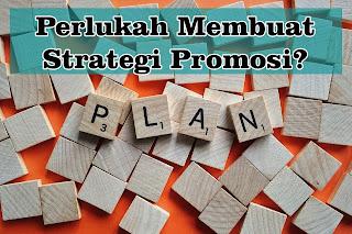 Perlukah Membuat Strategi Promosi?
