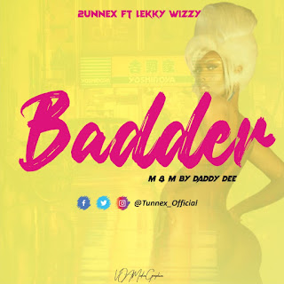 2unnex Ft. Lekky wizzy – Badder || @Tunnex_official