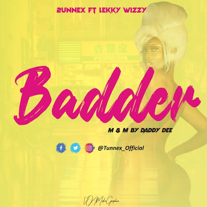 2unnex Ft. Lekky wizzy - Badder || @Tunnex_official