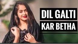 Dil Galti Kar Baitha Hai Lyrics in English :- Sehar Gul Khan