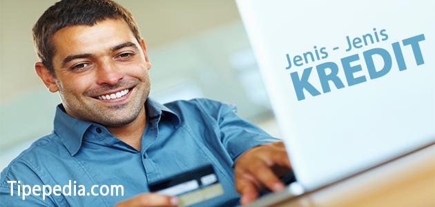 Jenis - Jenis Kredit Berdasarkan Tujuan Penggunaan, Jangka Waktu, Cara Penarikan, dan Jaminananny