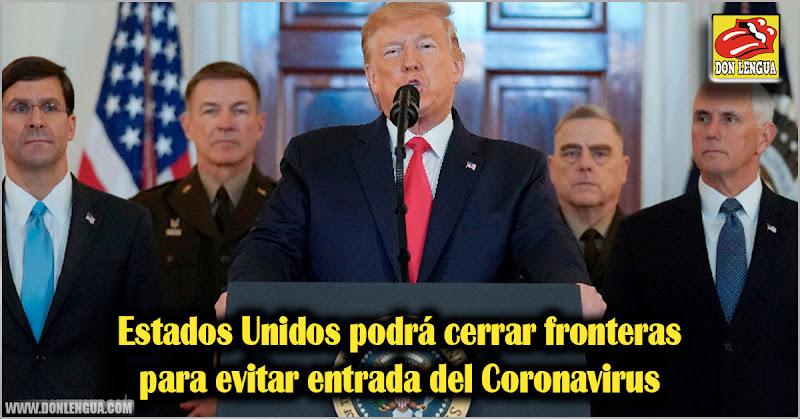 Estados Unidos podrá cerrar fronteras para evitar entrada del Coronavirus