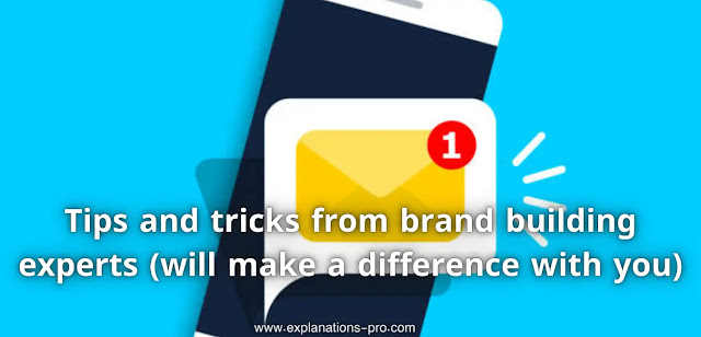Tips and tricks from brand building experts (will make a difference with you)