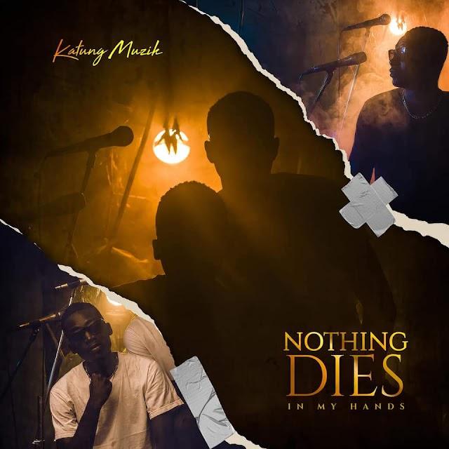 MUSIC ALBUM : Katung Muzik - Nothing Dies Album