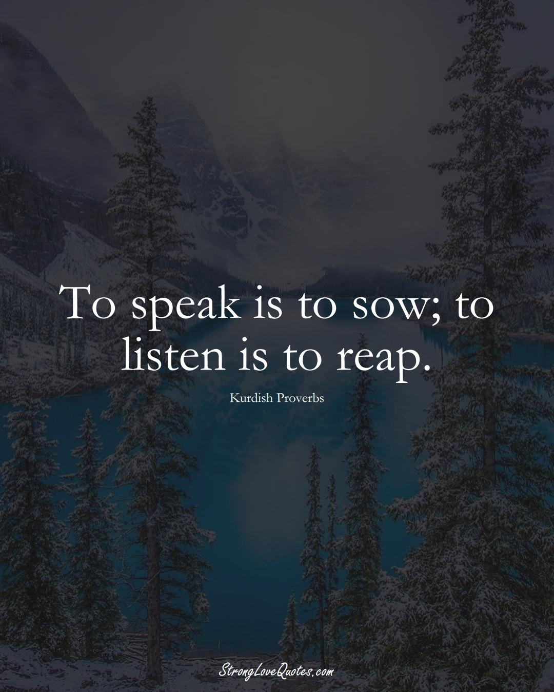 To speak is to sow; to listen is to reap. (Kurdish Sayings);  #aVarietyofCulturesSayings
