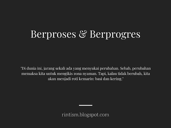 BERPROSES DAN BERPROGRES