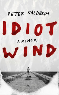 what i m reading: idiot wind, a memoir by peter kaldheim