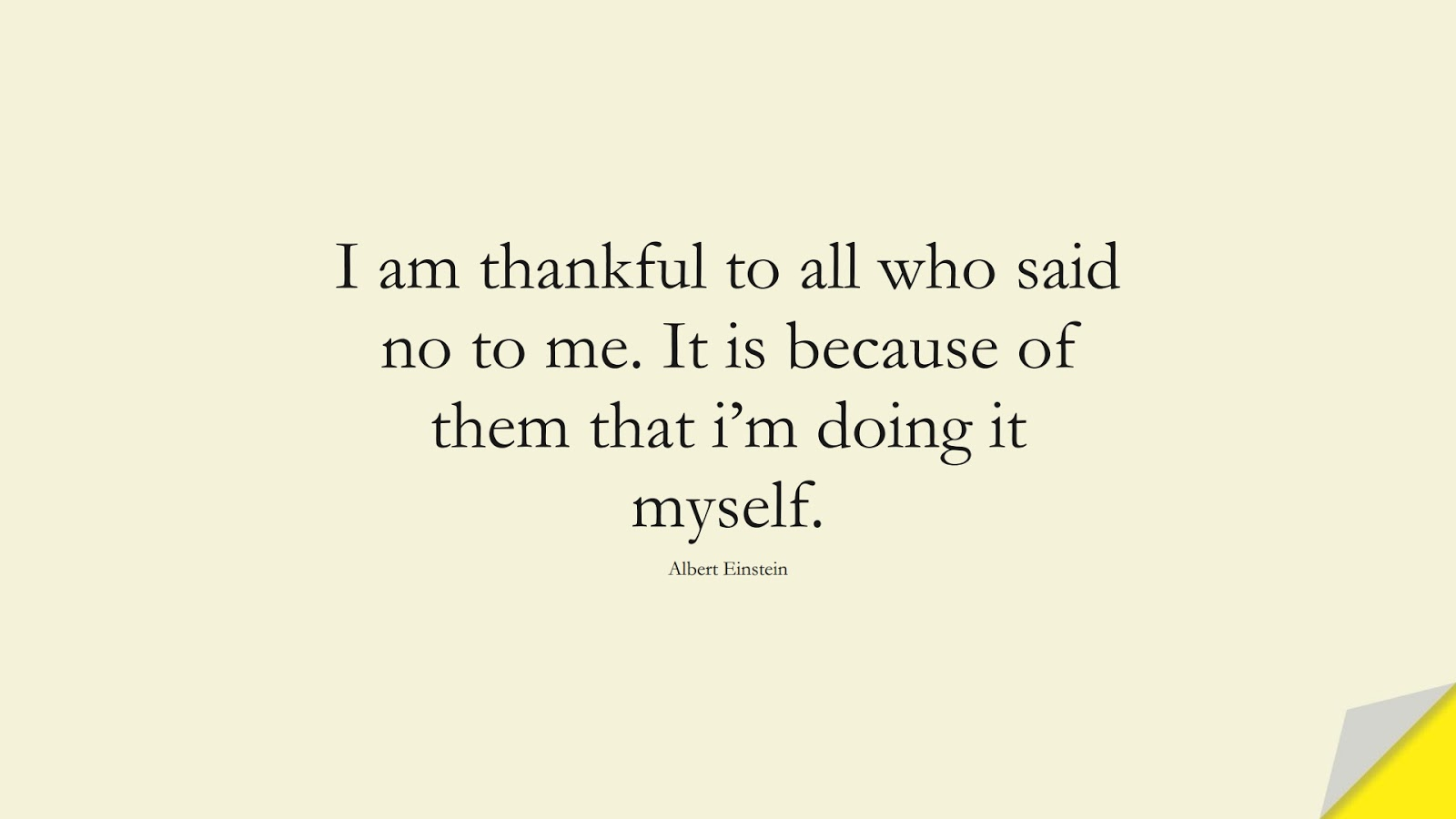 I am thankful to all who said no to me. It is because of them that i'm doing it myself. (Albert Einstein);  #LifeQuotes
