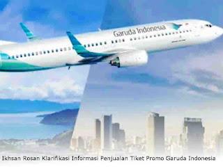 Ikhsan Rosan Klarifikasi Informasi Penjualan Tiket Promo Garuda Indonesia