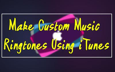How to Easily Make Custom Music Ringtones Using iTunes