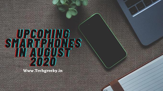 Top 10+ Upcoming Smartphones in August 2020: Samsung, Xiaomi, Realme, Oppo, Vivo etc