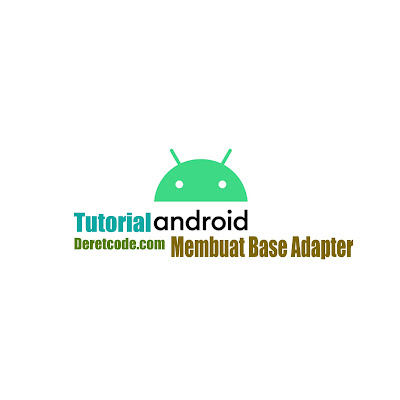 Tutorail android - Membuat Base Adapter