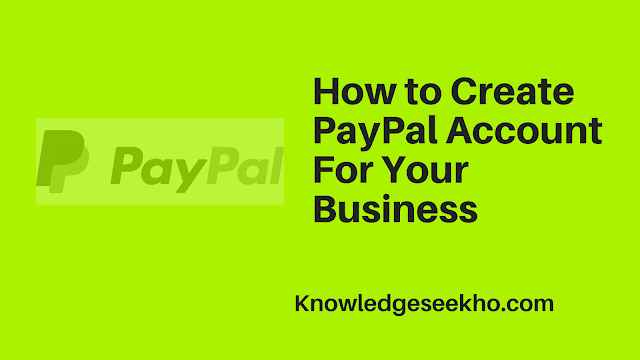 How to Create PayPal Account For Your Business