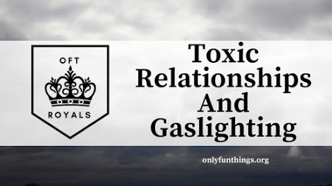 Toxic Relationships and Gaslighting- Royals Lesson GUEST POST!
