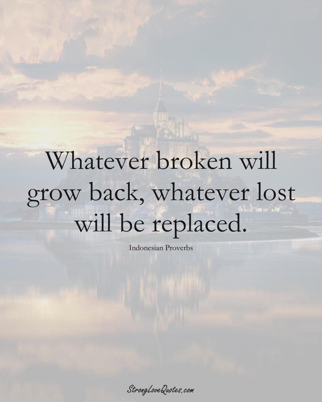 Whatever broken will grow back, whatever lost will be replaced. (Indonesian Sayings);  #AsianSayings