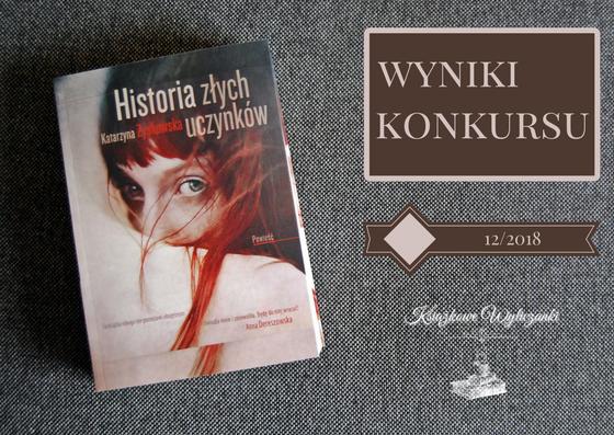 """WYNIKI KONKURSU """"Historia złych uczynków"""" Katarzyna Zyskowska"""