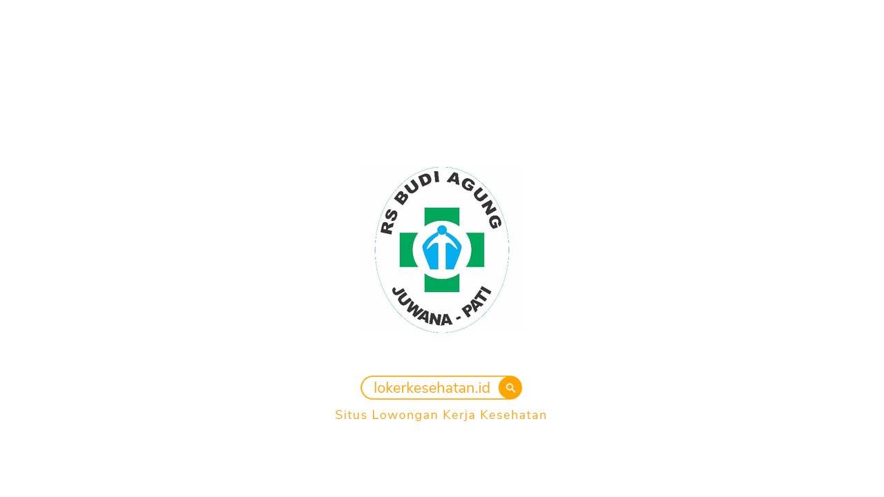 Lowongan Kerja RS Budi Agung Juwana Pati Jawa Tengah
