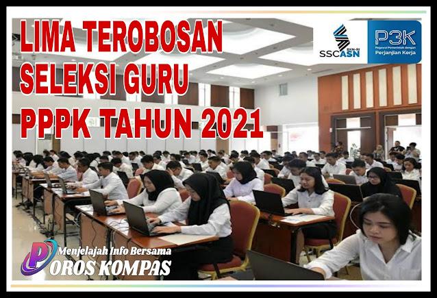 Lіmа Tеrоbоѕаn Sеlеkѕі Guru PPPK Tahun 2021
