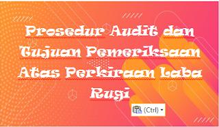 Prosedur Audit dan Tujuan Pemeriksaan Atas Perkiraan Laba Rugi