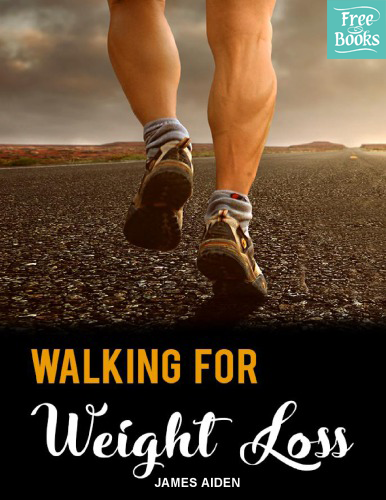 Walking for Weight Loss: The Ultimate Guide To Achieve Your Ideal Body Effortlessly