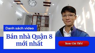 Danh sách video bán nhà Quận 8 mới nhất trên kênh Youtube Nhà Đất Đông Nam Bộ